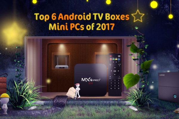 Geekbuying Promotion: Top 6 Android TV Boxes and Mini PCs of 2017